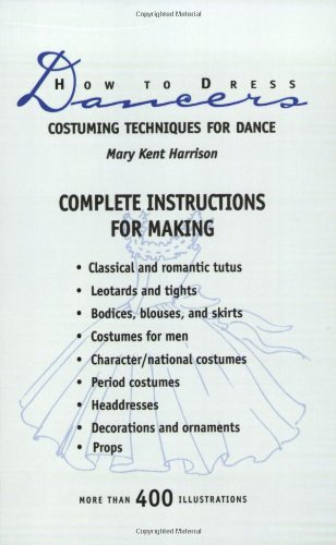 How to Dress Dancers; Costuming Techniques for Dance.: Harrison, Mary Kent