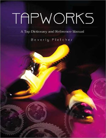 Tapworks : A Tap Dictionary and Reference: Beverly Fletcher