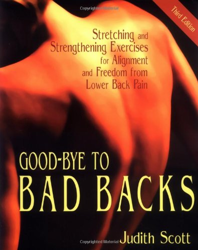 Good-Bye to Bad Backs: Stretching and Strengthening Exercises for Alignment and Freedom from Lower ...