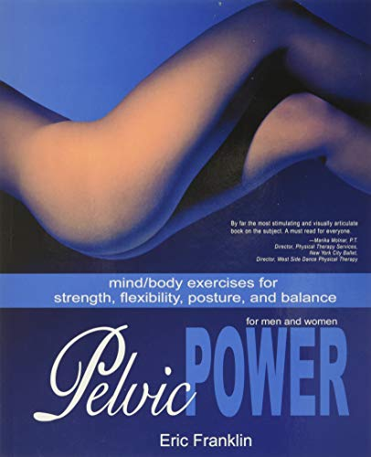 9780871272591: Pelvic Power: Mind/Body Exercises for Strength, Flexibility, Posture, and Balance for Men and Women