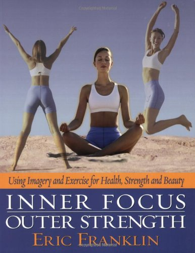 9780871272881: Inner Focus, Outer Strength: Using Imagery and Exericse for Strength, Health and Beauty: Using Imagery and Exercise for Health, Strength and Beauty