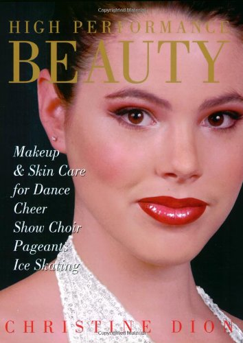 9780871273031: High Performance Beauty: Makeup & Skin Care for Dance, Cheer, Show Choir, Pageants & Ice Skating