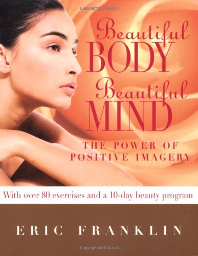 9780871273093: Beautiful Body, Beautiful Mind: The Power of Positive Imagery: Over 80 Exercises and a 10-Day Beauty Program