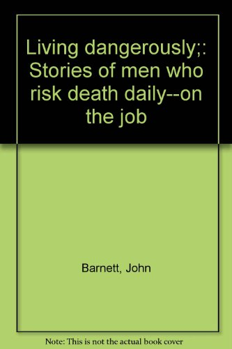9780871284679: Living dangerously;: Stories of men who risk death daily--on the job