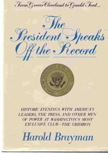 President Speaks Off-the-Record: Historic Evenings with America's: BRAYMAN, HAROLD