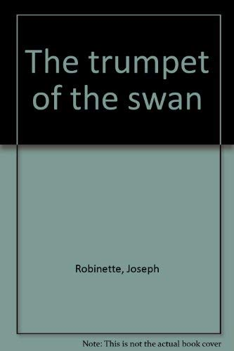 The trumpet of the swan: Robinette, Joseph