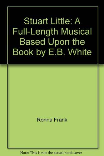 Stuart Little: A Full-Length Musical Based upon: Frank, Ronna;White, E.