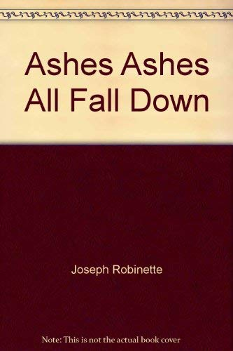 Ashes Ashes All Fall Down: Joseph Robinette