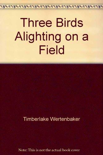 Three birds alighting on a field: Timberlake Wertenbaker