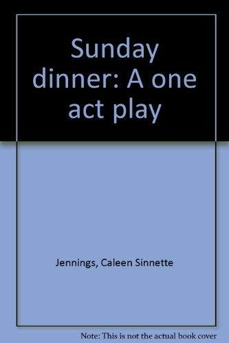 Sunday dinner: A one act play: Caleen Sinnette Jennings