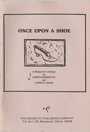 Once Upon a Shoe: Or the Rhymes: Joseph Robinette