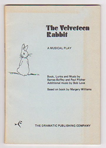 The Velveteen Rabbit: A Musical Play (9780871293855) by Barnes Boffey; Paul Pilcher; Bob Love; Margery Williams