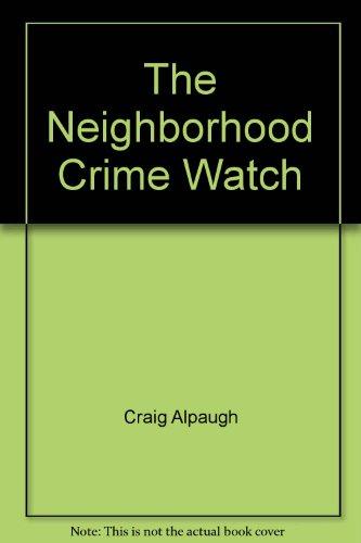 The Neighborhood Crime Watch: Alpaugh, Craig