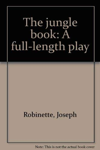 The Jungle Book: A full-length play: Robinette, Joseph; Kipling, Rudyard