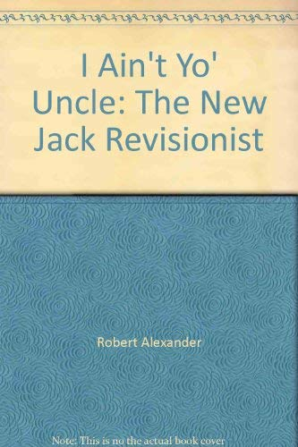 I Ain't Yo' Uncle: The New Jack Revisionist Uncle Tom's Cabin: Alexander, Robert; Aiken...