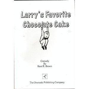 Larry's Favorite Chocolate Cake: Kent R. Brown