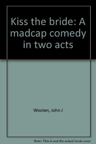 9780871299321: Kiss the bride: A madcap comedy in two acts