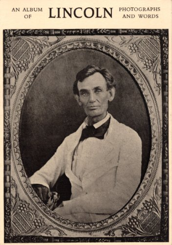 Abraham Lincoln: An Album of Photographs and Words: Various Photographers; Abraham Lincoln