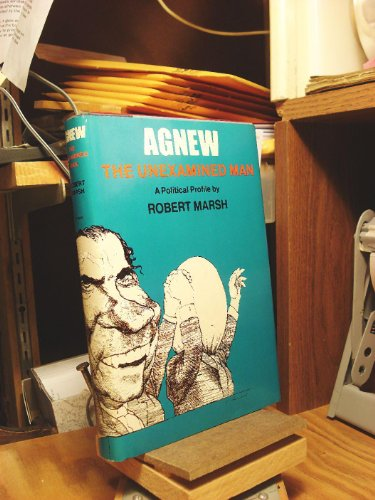 Agnew: The Unexamined Man : A Political Profile: Marsh, Robert