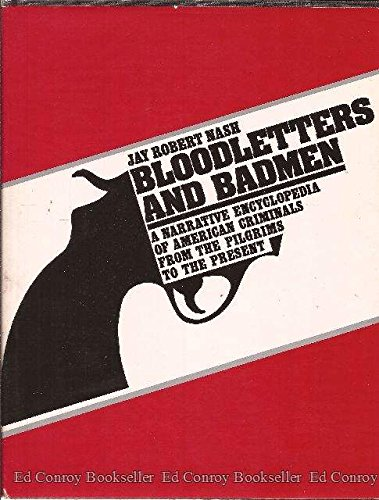 9780871311139: Bloodletters and Badmen: A Narrative Encyclopedia of American Criminals from the Pilgrims to the Present