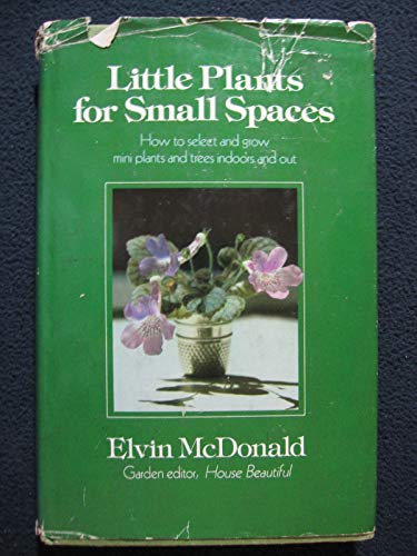 9780871311955: Little plants for small spaces: How to select and grow mini plants and trees indoors and out