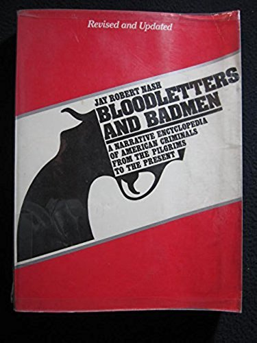 Bloodletters and Badmen: A Narrative Encyclopedia of American Criminals from the Pilgrims to the Present (087131200X) by Jay Robert Nash