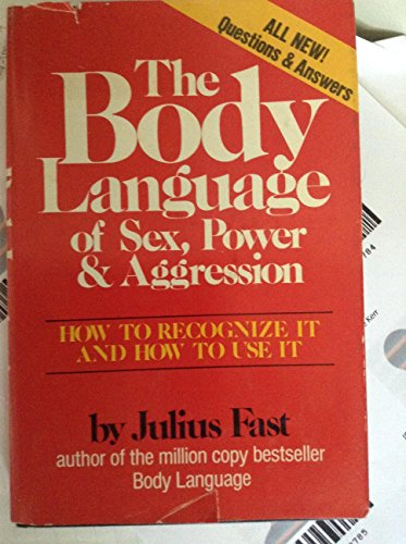 9780871312228: The Body Language of Sex, Power & Aggression: How to Recognize It and How to Use It