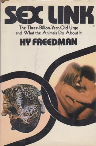Sex Link: The Three-Billion-Year Urge and What: Freedman, Hy