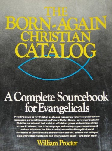 The Born-Again Christian Catalog: A Complete Sourcebook: William Proctor