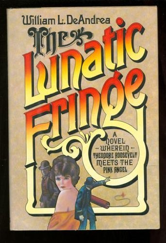 The Lunatic Fringe: A Novel Wherein Theodore Roosevelt Meets the Pink Angel: Deandrea, William L.