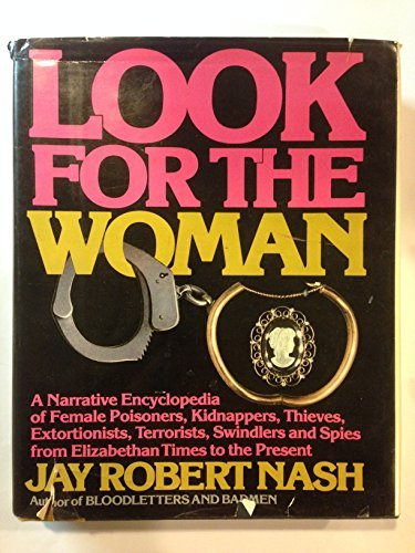 9780871313362: Look for the Woman: A Narrative Encyclopedia of Female Poisoners, Kidnappers, Thieves, Extortionists, Terrorists, Swindlers and Spies from Elizabetha