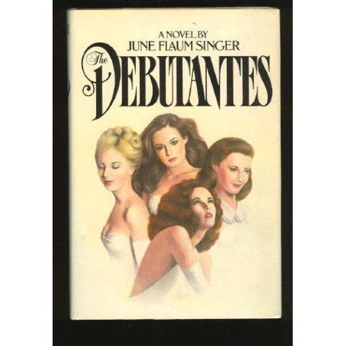 The Debutantes: A Novel: Singer, June Flaum