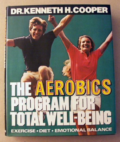 The Aerobics Program for Total Well-Being: Exercise, Diet, Emotional Balance: Cooper, Kenneth H.