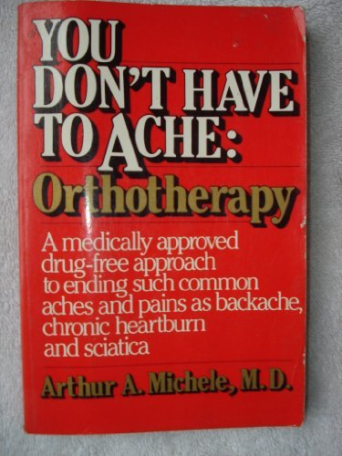 9780871314116: You Don't Have to Ache: Orthotherapy