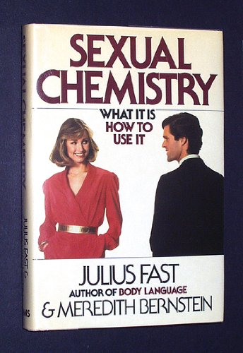 Sexual Chemistry: What It Is, How to: Julius Fast; Meredith