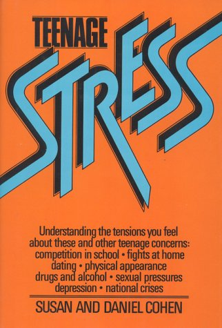 Teenage Stress : Understanding the Tensions You Feel at Home, at School & among Your Friends: ...