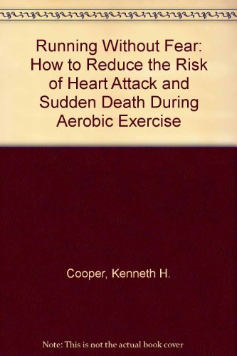 9780871314567: Running Without Fear: How to Reduce the Risk of Heart Attack and Sudden Death During Aerobic Exercise