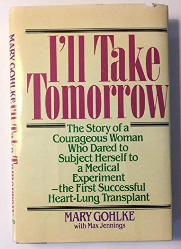 9780871314581: I'll Take Tomorrow: The Story of a Courageous Woman Who Dared to Subject Herself to a Medical Experiment-The First Successful Heart-Lung Transplant