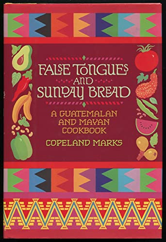 False Tongues And Sunday Bread: A Guatemalan And Mayan Cookbook.: Marks, Copeland.