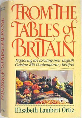 9780871314864: From the Tables of Britain (Exploring the Exciting New English Cuisine 250 Contemporary Recipes