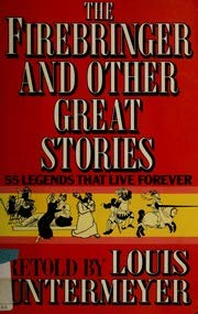 The Firebringer and Other Great Stories (0871314975) by Louis Untermeyer