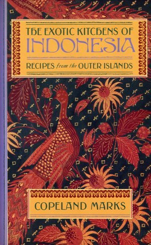 The Exotic Kitchens of Indonesia: Recipes from the Outer Islands: Marks, Copeland