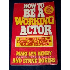 How to be a working actor: An insider's guide to finding jobs in theater, film, and television...
