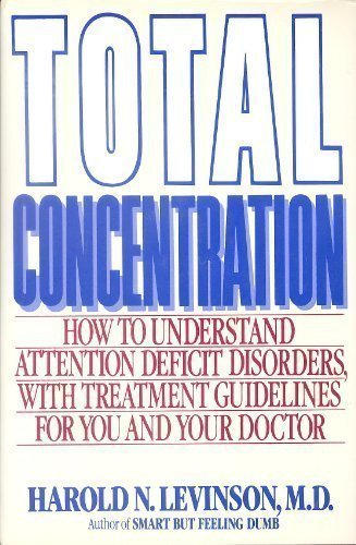 Total Concentration: How to Understand Attention Deficit Disorders With Treatment Guidelines for ...