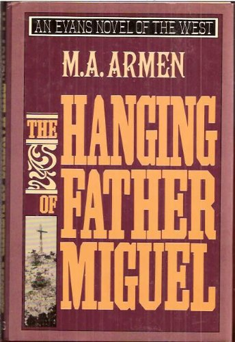 The Hanging of Father Miguel (An Evans novel of the West): Armen, M. A.