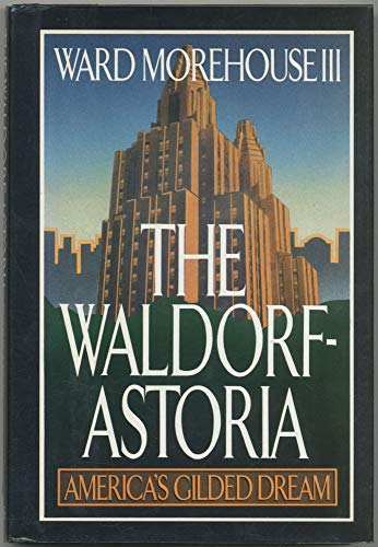 9780871316639: The Waldorf-Astoria: America's Gilded Dream