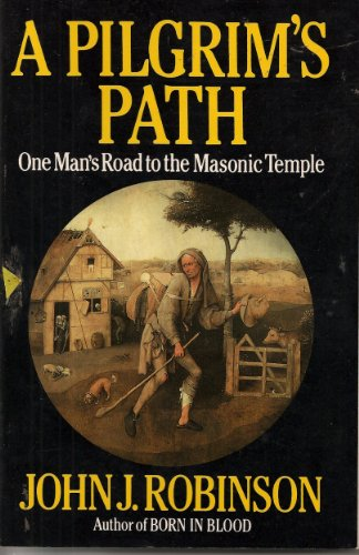 A Pilgrim's Path: One Man's Road to the Masonic Temple (0871317222) by John J. Robinson