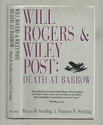 Will Rogers & Wiley Post: Death at Barrow: Sterling, Bryan B.; Sterling, Frances N.
