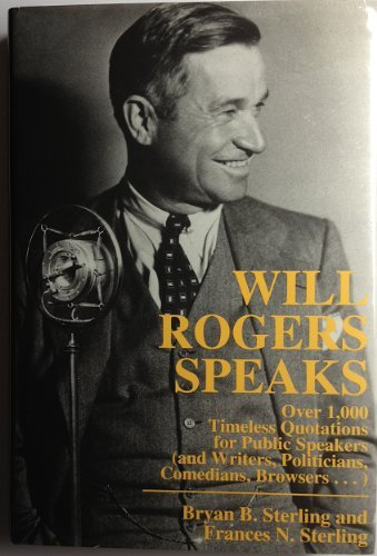 9780871317711: Will Rogers Speaks: Over 1,000 Timeless Quotations for Public Speakers (and Writers, Politicians, Comedians, Browsers...)