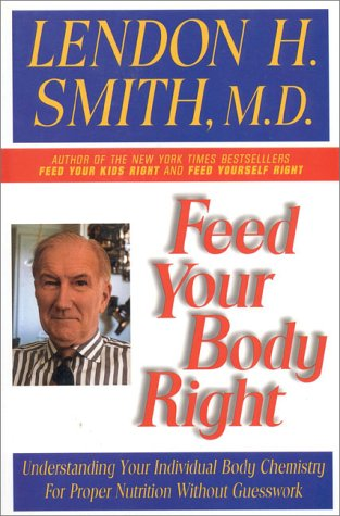 Feed Your Body Right: Understanding Your Individual Body Chemistry for Proper Nutrition Without ...